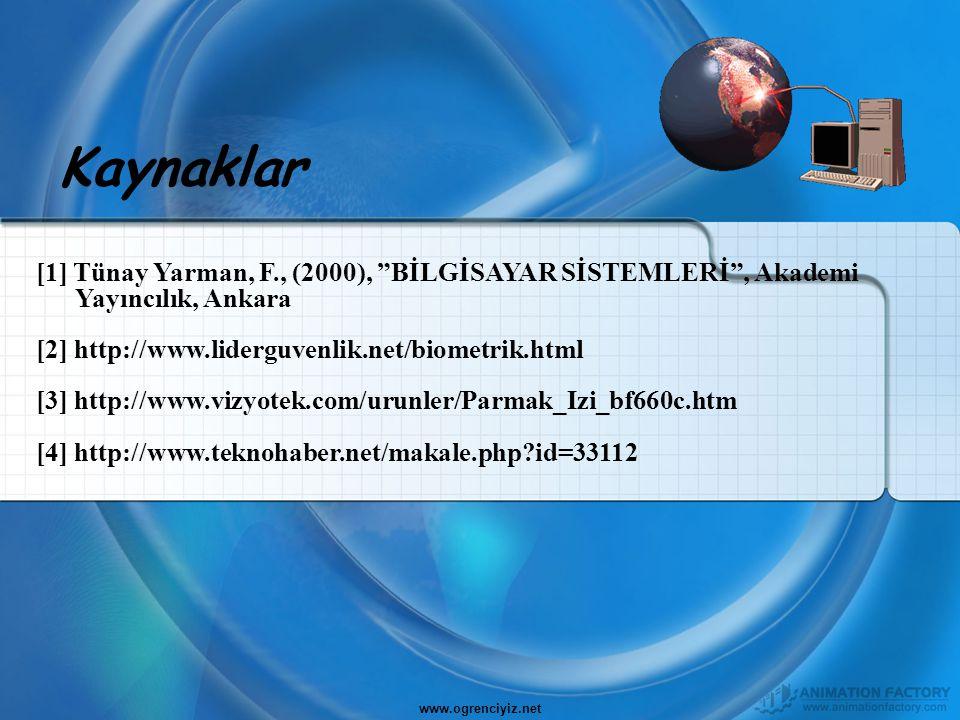 Kaynaklar [1] Tünay Yarman, F., (2000), BİLGİSAYAR SİSTEMLERİ , Akademi. Yayıncılık, Ankara. [2] http://www.liderguvenlik.net/biometrik.html.